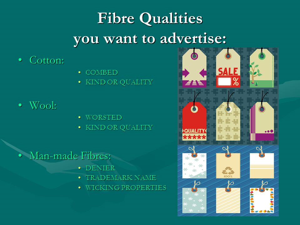 Fibre Qualities you want to advertise: Cotton:Cotton: COMBEDCOMBED KIND OR QUALITYKIND OR QUALITY Wool:Wool: WORSTEDWORSTED KIND OR QUALITYKIND OR QUALITY Man-made Fibres:Man-made Fibres: DENIERDENIER TRADEMARK NAMETRADEMARK NAME WICKING PROPERTIESWICKING PROPERTIES
