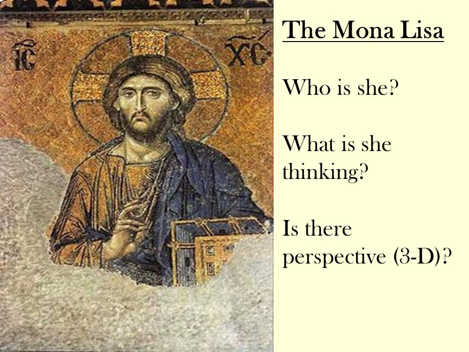 Who is she? What is she thinking? Is there perspective (3-D)? The Mona Lisa