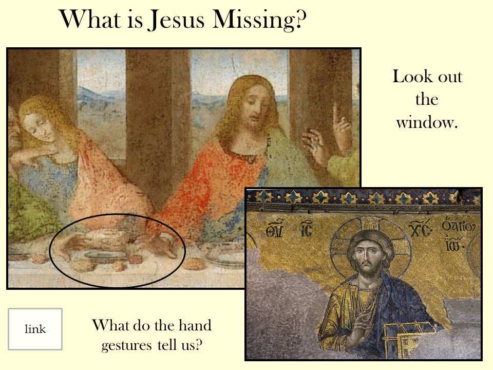 Look out the window. What do the hand gestures tell us? link What is Jesus Missing?