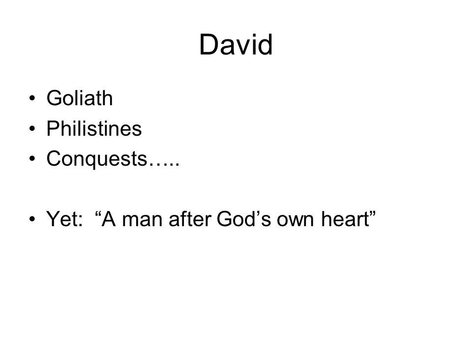 David Goliath Philistines Conquests….. Yet: A man after Gods own heart