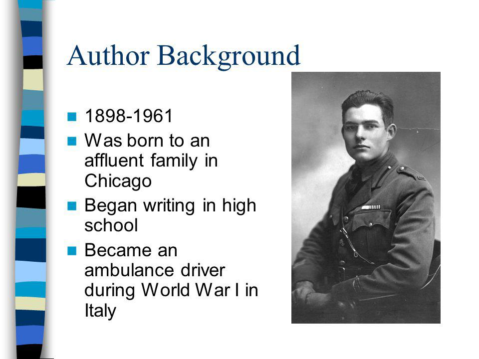 Author Background 1898-1961 Was born to an affluent family in Chicago Began writing in high school Became an ambulance driver during World War I in Italy