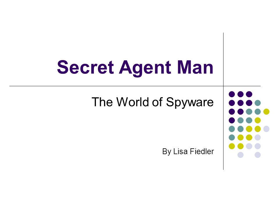 Secret Agent Man The World of Spyware By Lisa Fiedler