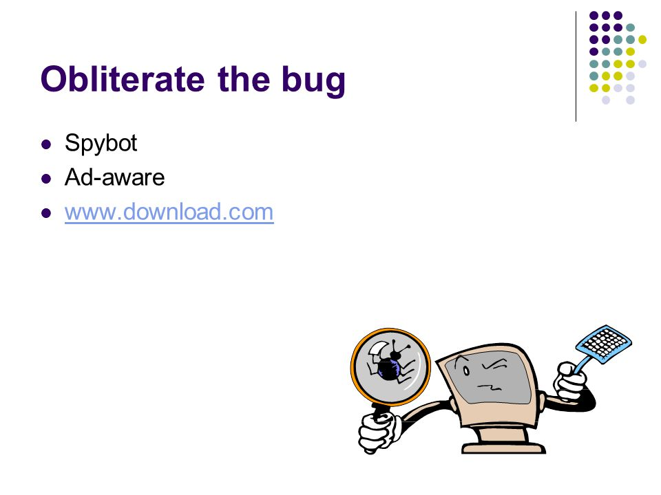 Obliterate the bug Spybot Ad-aware www.download.com