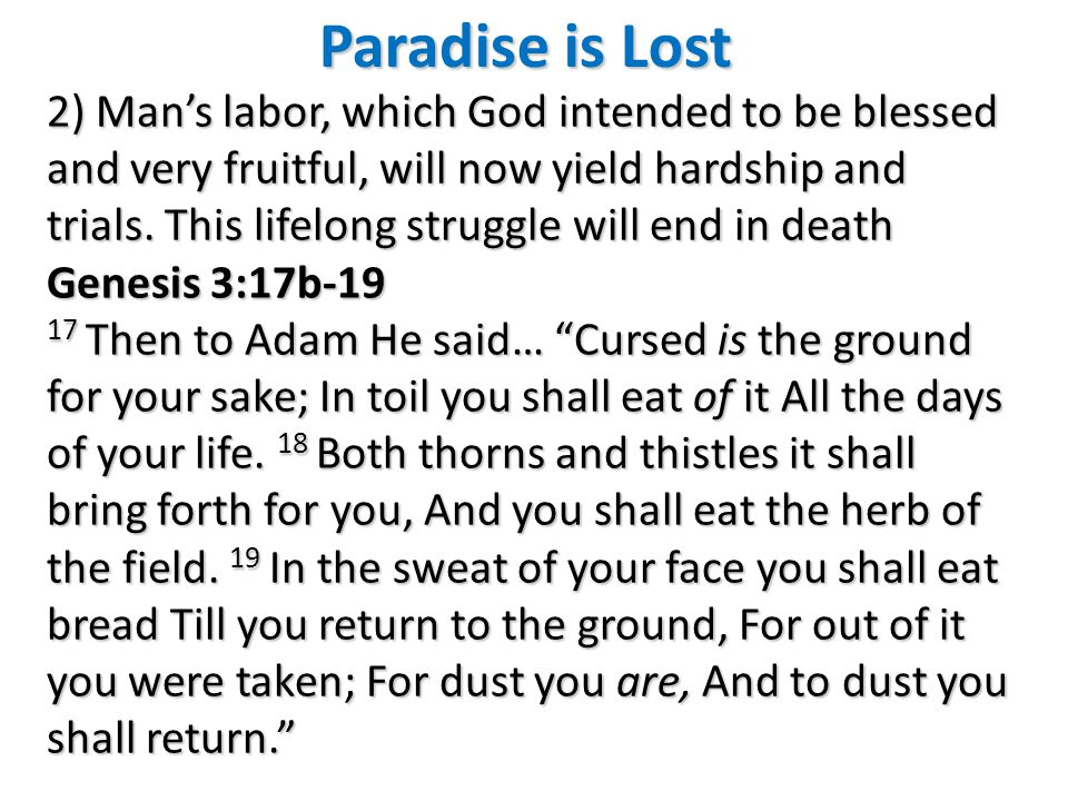 Paradise is Lost 2) Mans labor, which God intended to be blessed and very fruitful, will now yield hardship and trials.