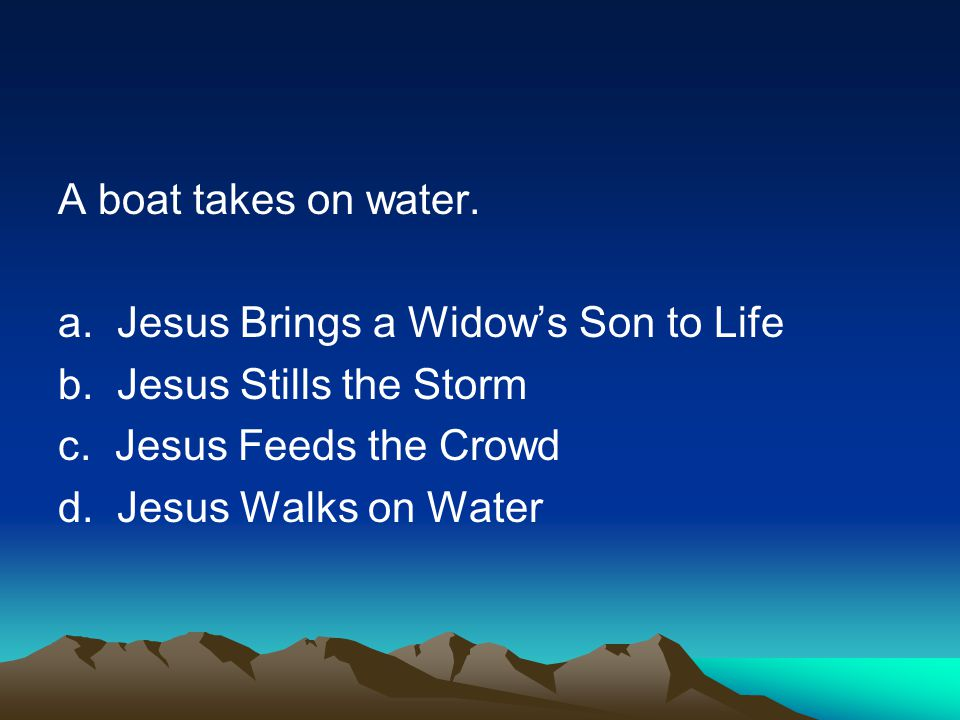 A boat takes on water. a. Jesus Brings a Widows Son to Life b.