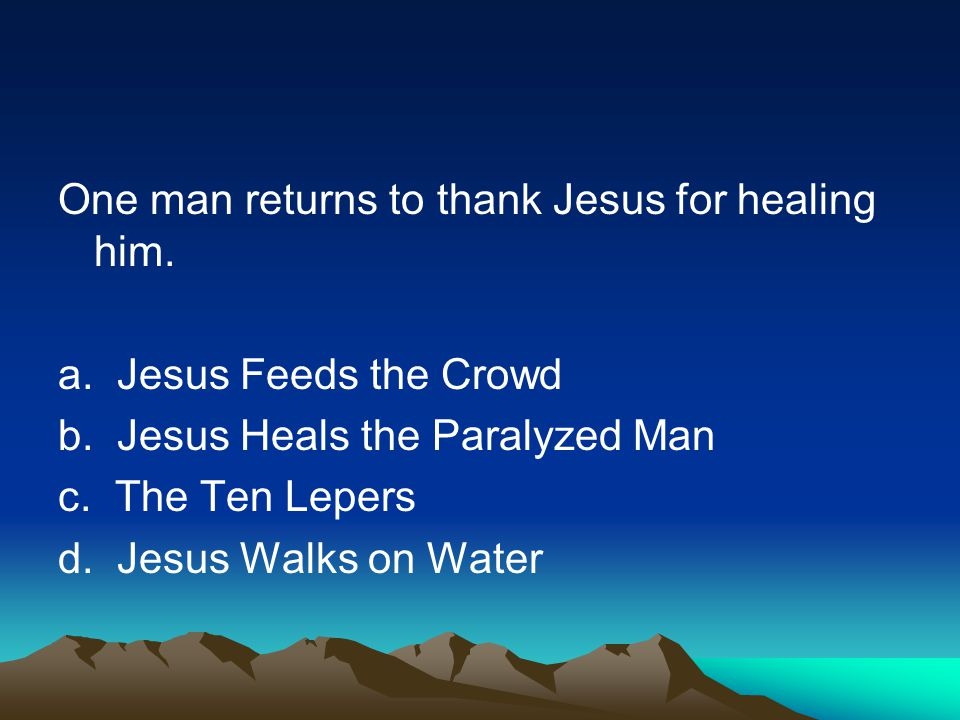 One man returns to thank Jesus for healing him. a.
