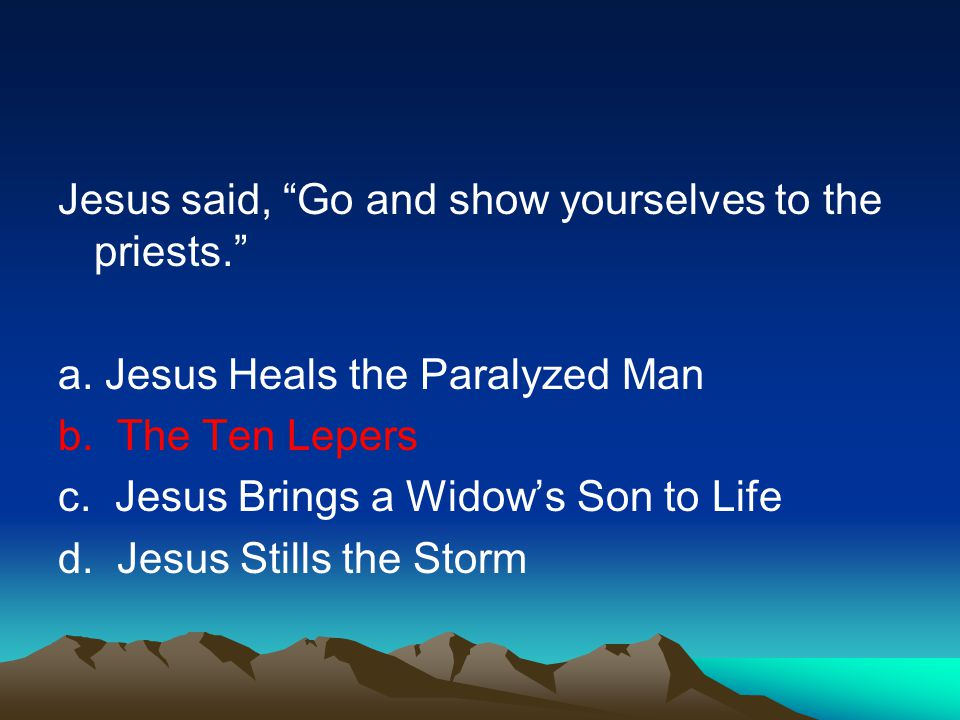 Jesus said, Go and show yourselves to the priests.