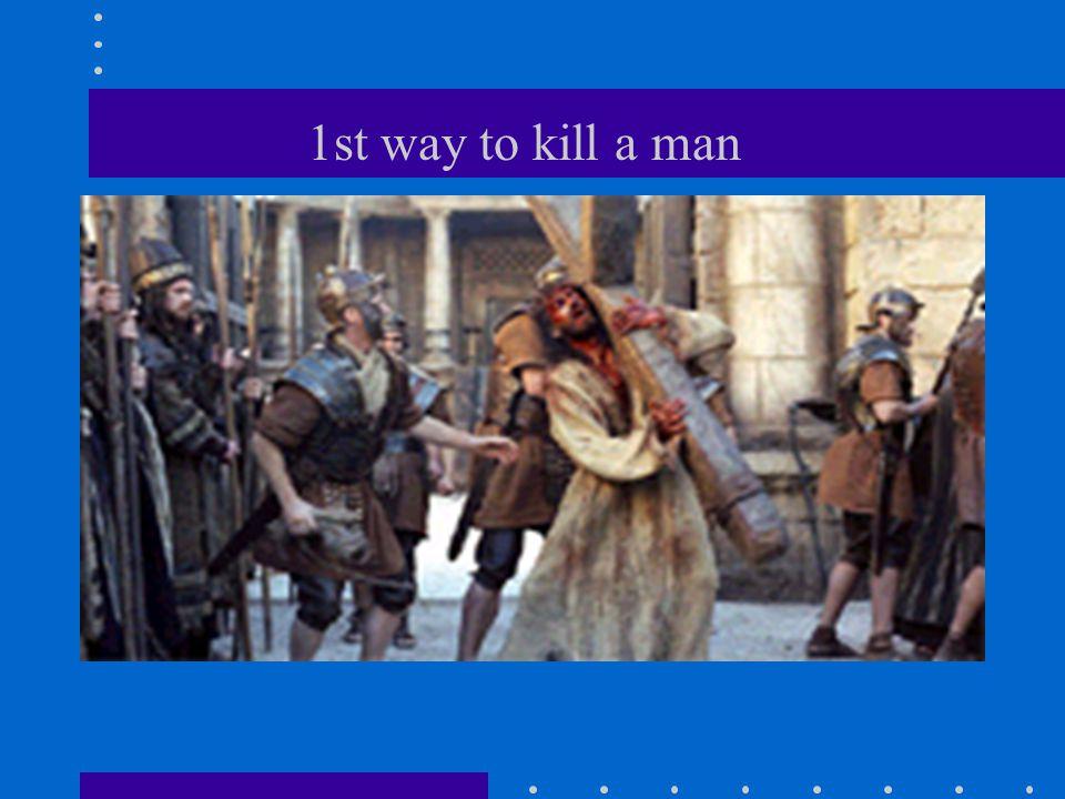 1st way to kill a man