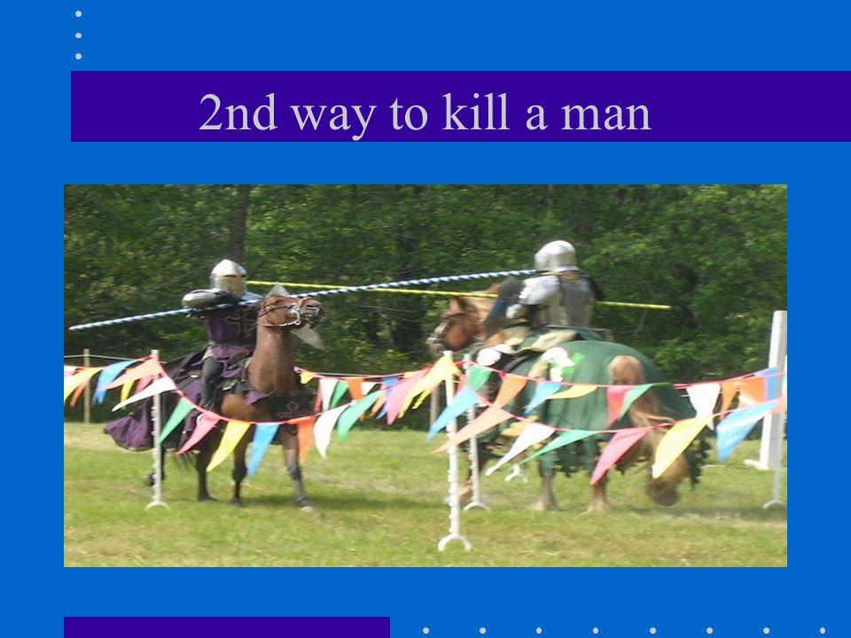 2nd way to kill a man