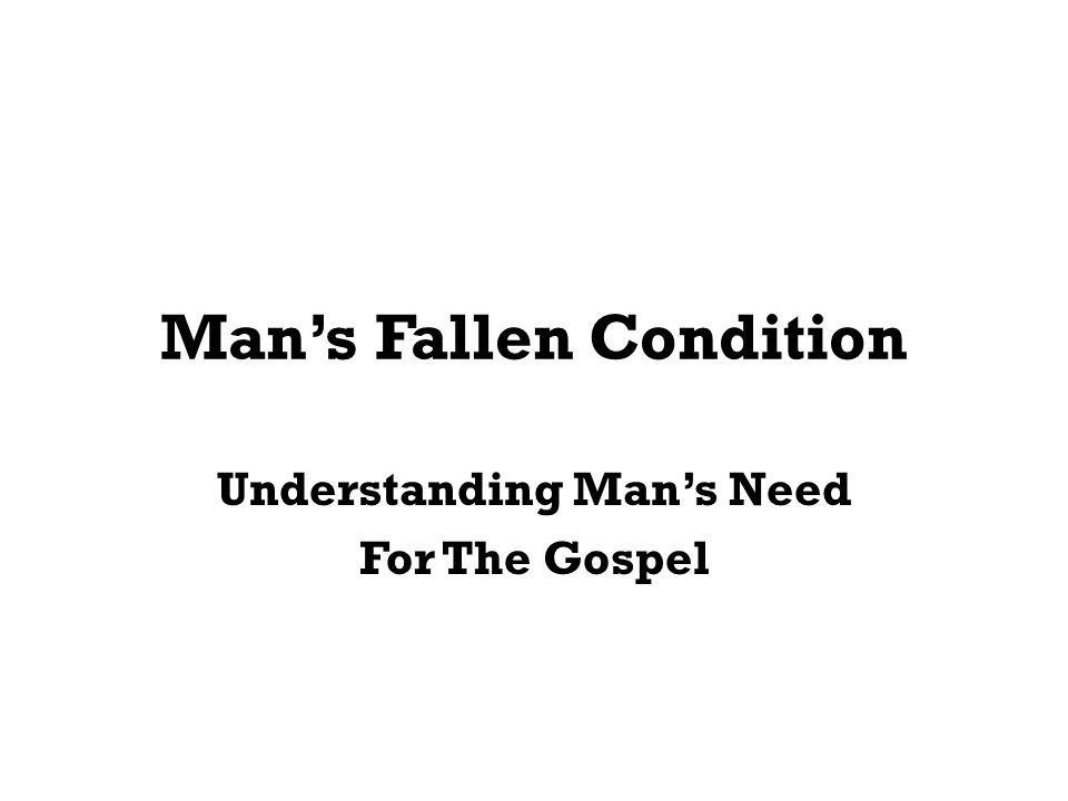 The Simplicity of Fallen Mans Condition God is perfect.