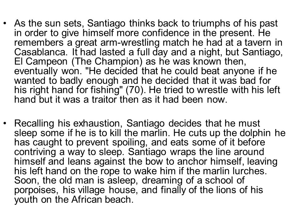 As the sun sets, Santiago thinks back to triumphs of his past in order to give himself more confidence in the present.