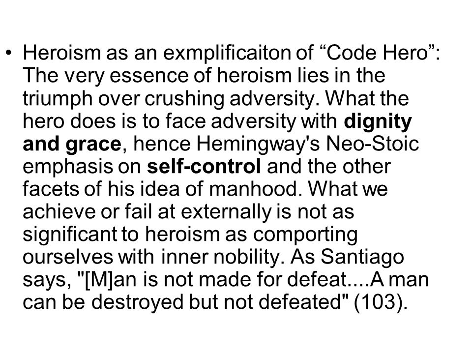 Heroism as an exmplificaiton of Code Hero: The very essence of heroism lies in the triumph over crushing adversity.