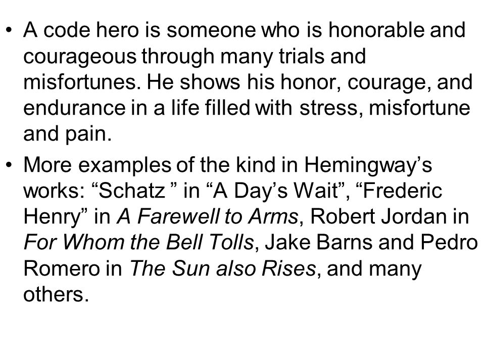A code hero is someone who is honorable and courageous through many trials and misfortunes.