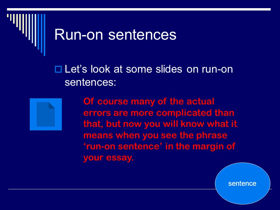 Run-on sentences Lets look at some slides on run-on sentences: Of course many of the actual errors are more complicated than that, but now you will kn