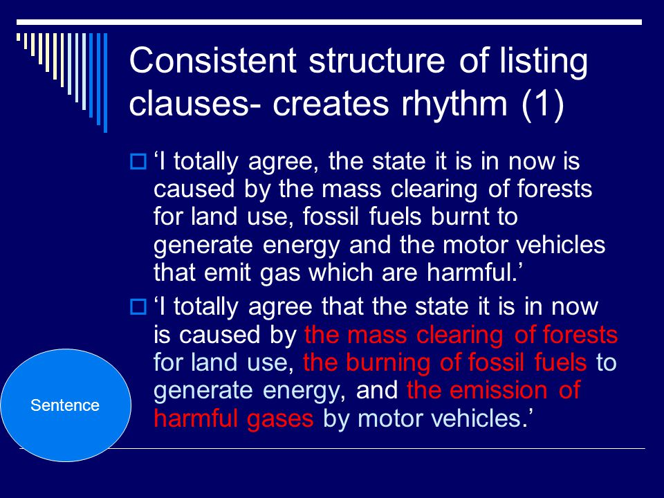 Consistent structure of listing clauses- creates rhythm (1) I totally agree, the state it is in now is caused by the mass clearing of forests for land