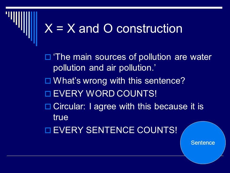 X = X and O construction The main sources of pollution are water pollution and air pollution. Whats wrong with this sentence? EVERY WORD COUNTS! Circu