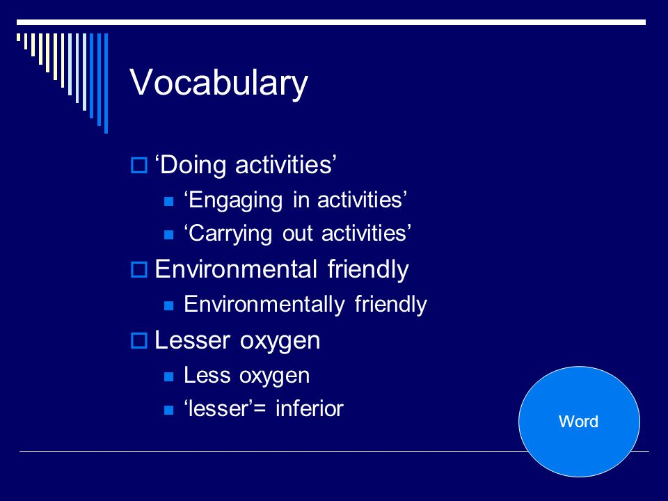 Vocabulary Doing activities Engaging in activities Carrying out activities Environmental friendly Environmentally friendly Lesser oxygen Less oxygen l