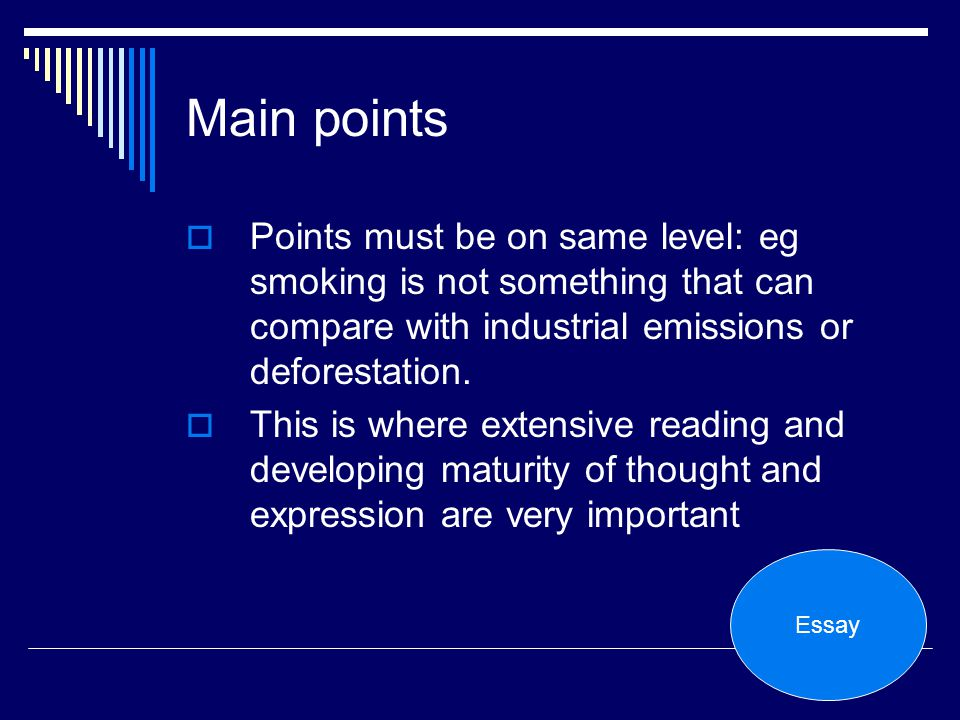 Main points Points must be on same level: eg smoking is not something that can compare with industrial emissions or deforestation. This is where exten
