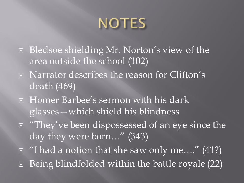 Bledsoe shielding Mr. Nortons view of the area outside the school (102) Narrator describes the reason for Cliftons death (469) Homer Barbees sermon wi