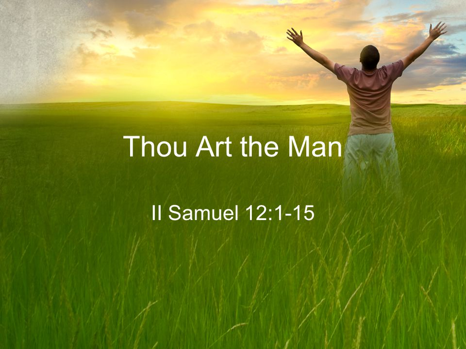 Thou Art the Man II Samuel 12:1-15