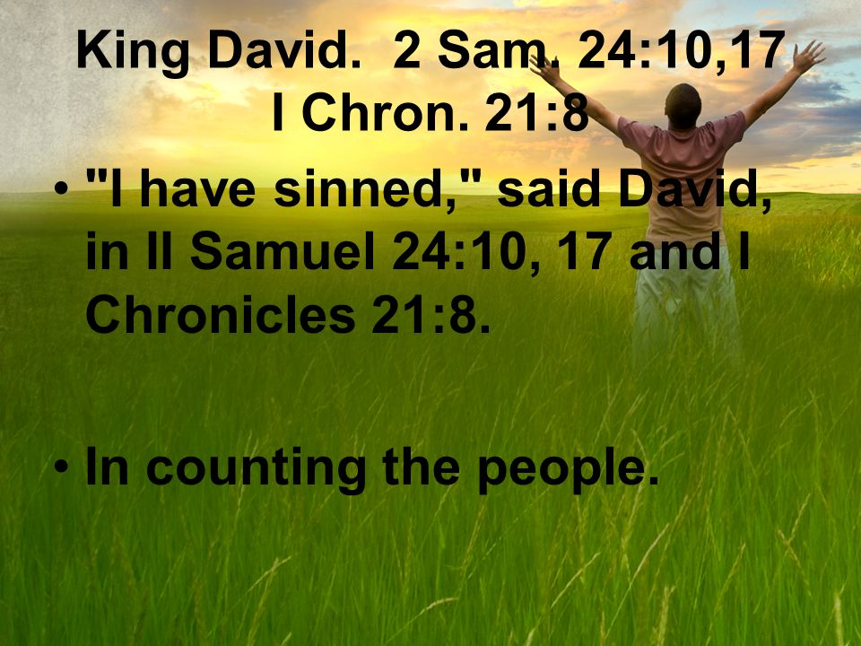 King David. 2 Sam. 24:10,17 I Chron.