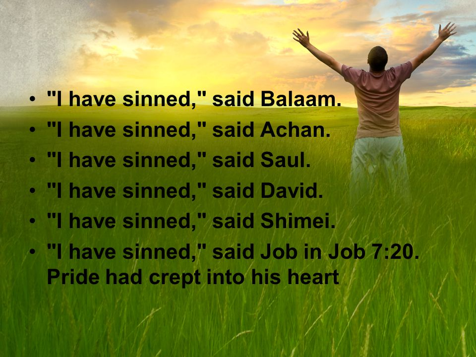 I have sinned, said Balaam. I have sinned, said Achan.