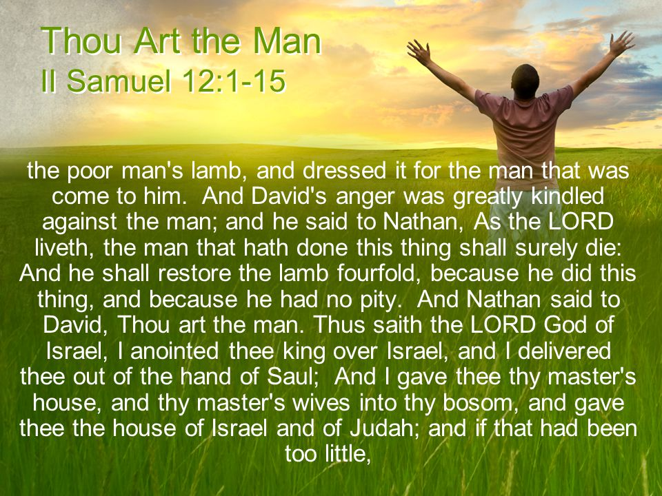 Thou Art the Man II Samuel 12:1-15 the poor man s lamb, and dressed it for the man that was come to him.