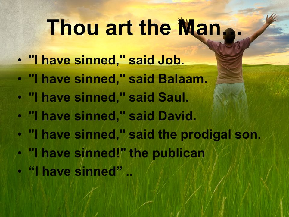 Thou art the Man… I have sinned, said Job. I have sinned, said Balaam.