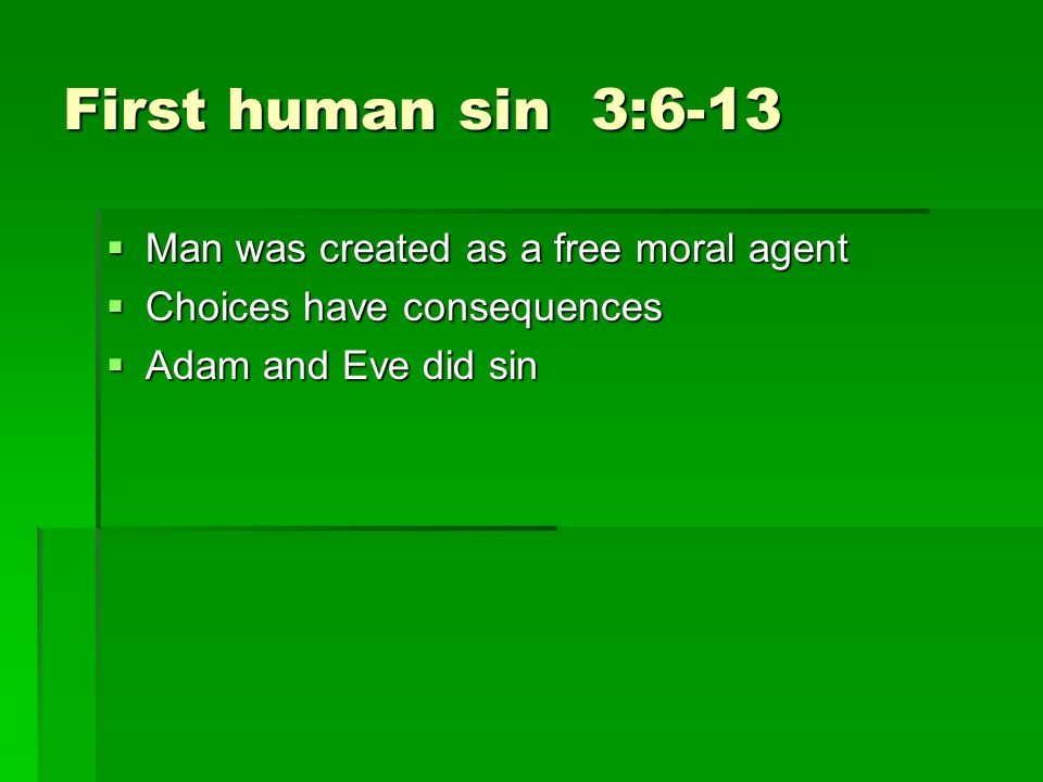 First human sin 3:6 13 Man was created as a free moral agent Man was created as a free moral agent Choices have consequences Choices have consequences Adam and Eve did sin Adam and Eve did sin