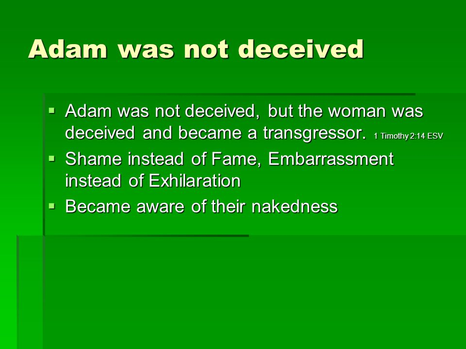 Adam was not deceived Adam was not deceived, but the woman was deceived and became a transgressor.