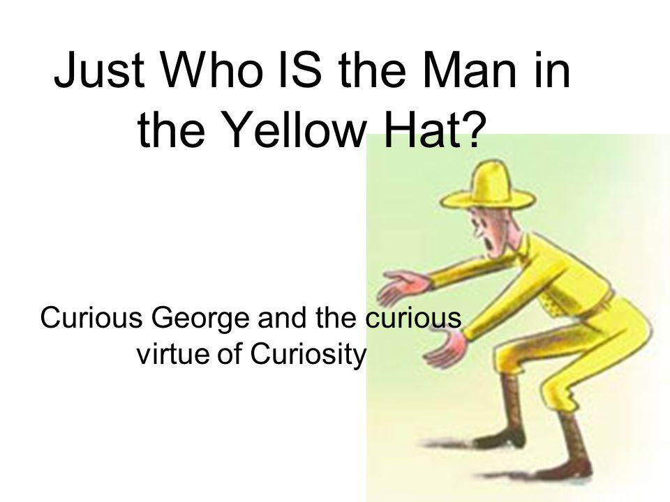 Just Who IS the Man in the Yellow Hat Curious George and the curious virtue of Curiosity
