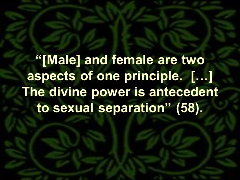 [Male] and female are two aspects of one principle.