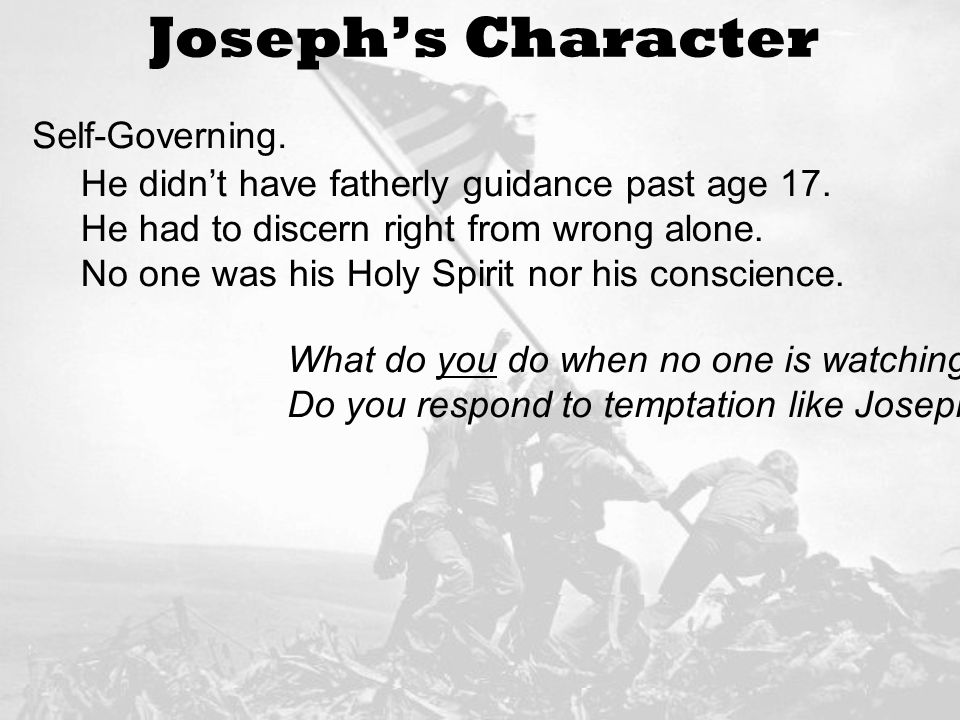 Josephs Character Self-Governing. He didnt have fatherly guidance past age 17.