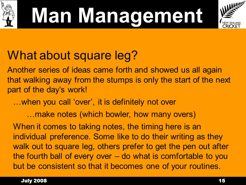 Man Management July 200814 The main point here was that all umpires had a routine to follow for every delivery and it remained the same all day.