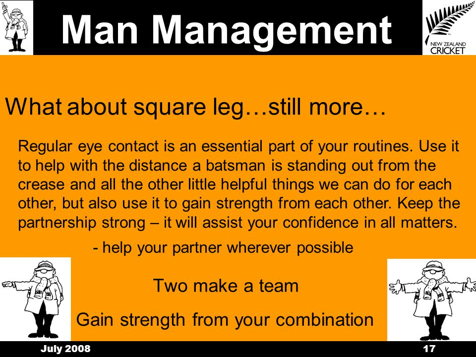 Man Management July 200816 watch the height of deliveries (does it bounce over stump height) What about square leg ....