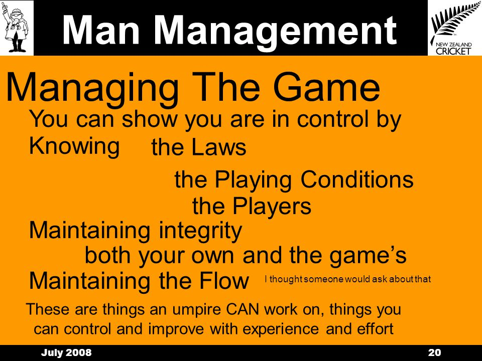 Man Management July 200819 Managing Players BowlersBatsmenCoaches And dont forget your mates too.