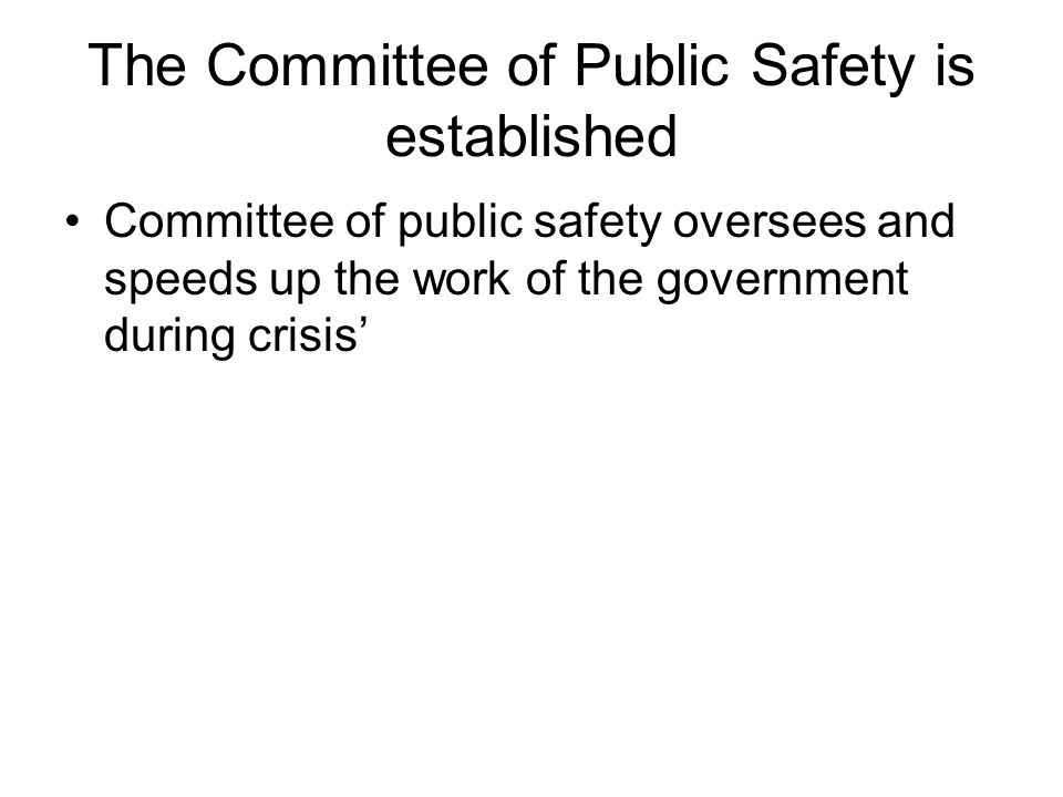 The Committee of Public Safety is established Committee of public safety oversees and speeds up the work of the government during crisis