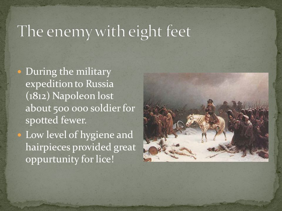 During the military expedition to Russia (1812) Napoleon lost about 500 000 soldier for spotted fewer.
