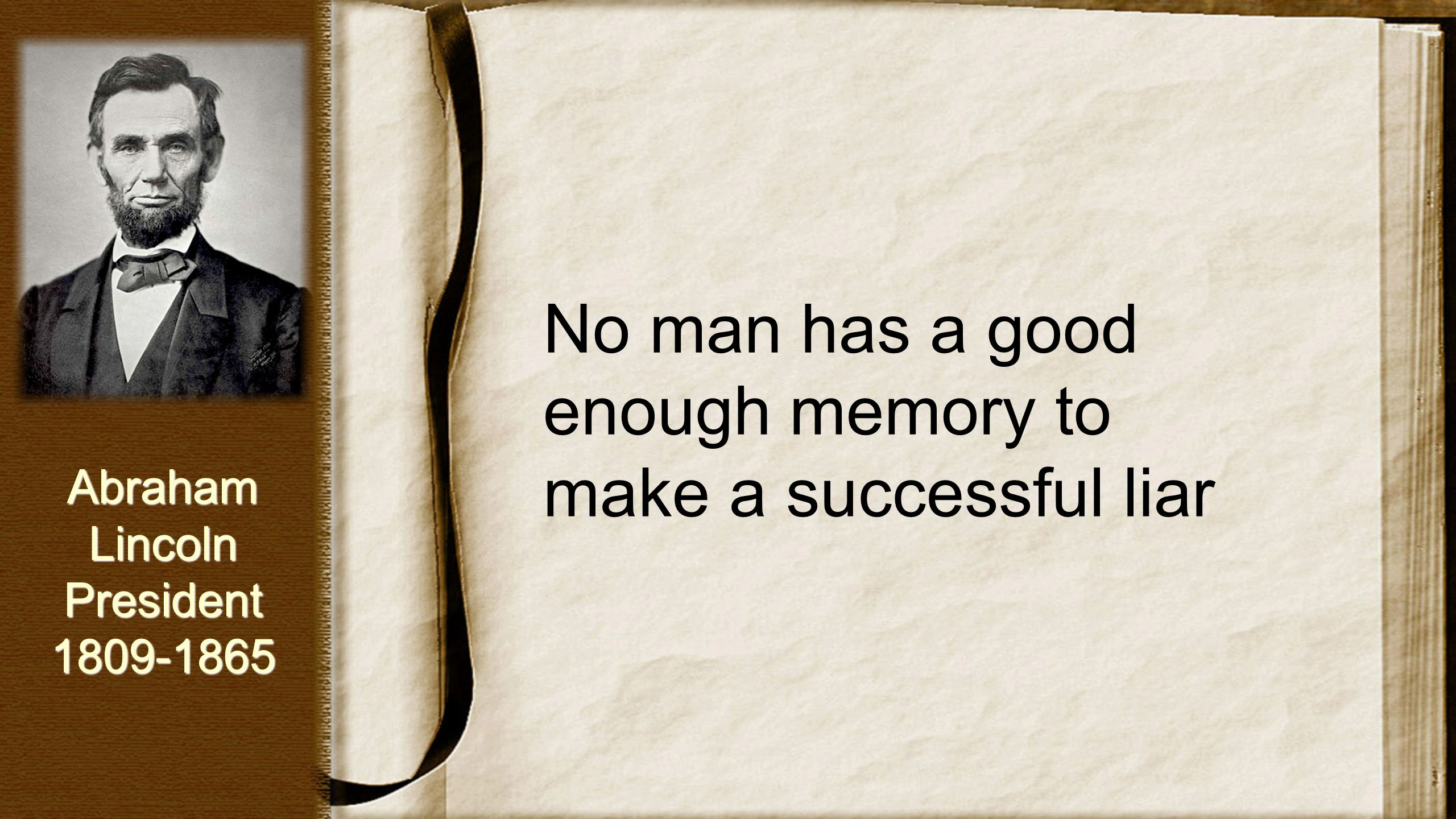 No man has a good enough memory to make a successful liar AbrahamLincolnPresident1809-1865