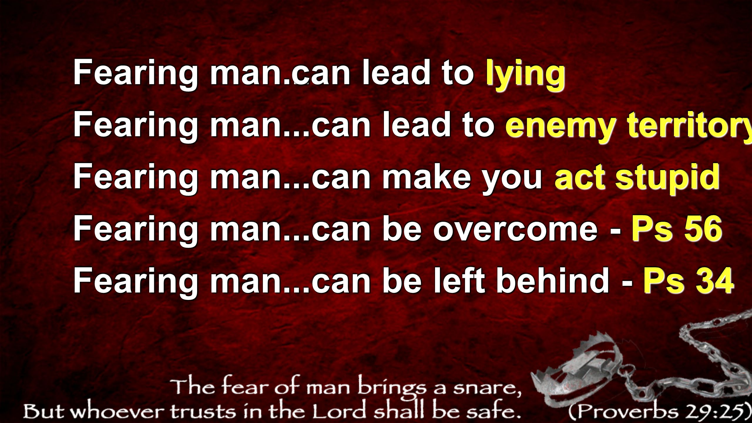 Fearing man... can lead to lying Fearing man...can lead to enemy territory Fearing man...can make you act stupid Fearing man...can be overcome - Ps 56