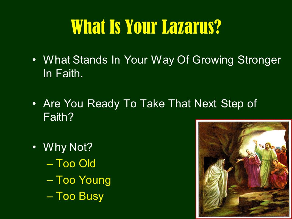 What Is Your Lazarus. What Stands In Your Way Of Growing Stronger In Faith.