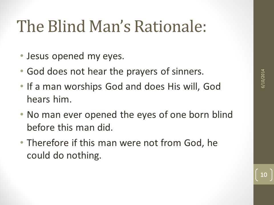 The Blind Mans Rationale: Jesus opened my eyes. God does not hear the prayers of sinners.