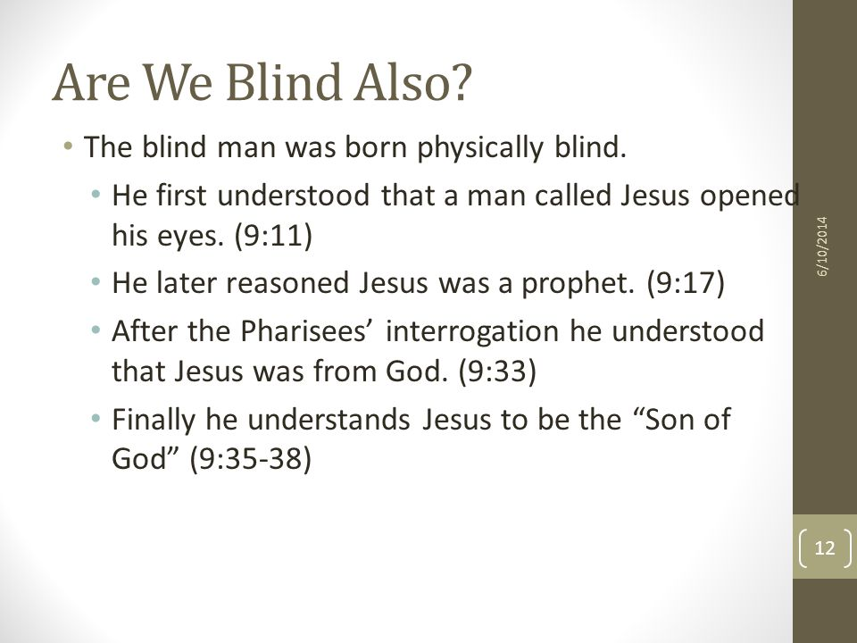 Are We Blind Also. The blind man was born physically blind.