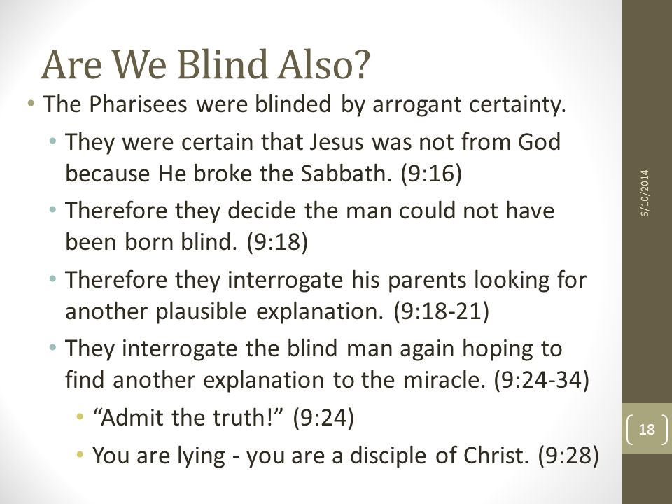 Are We Blind Also. The Pharisees were blinded by arrogant certainty.