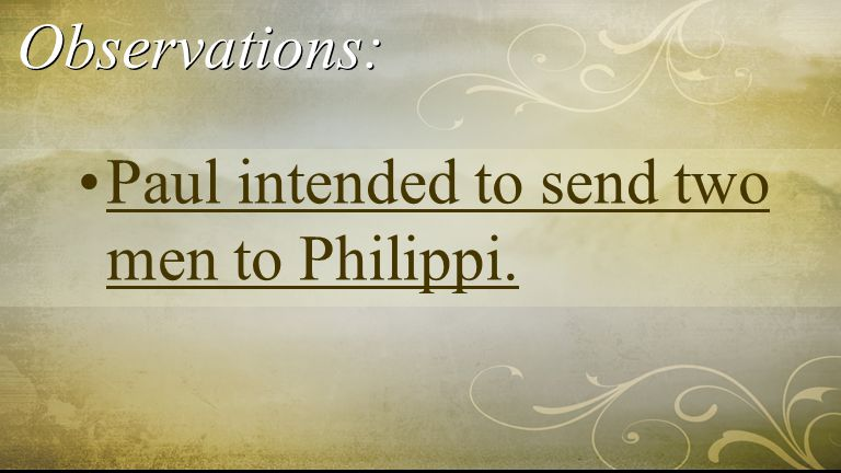 Observations: Paul intended to send two men to Philippi.