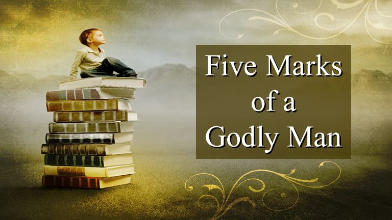 Five Marks of a Godly Man