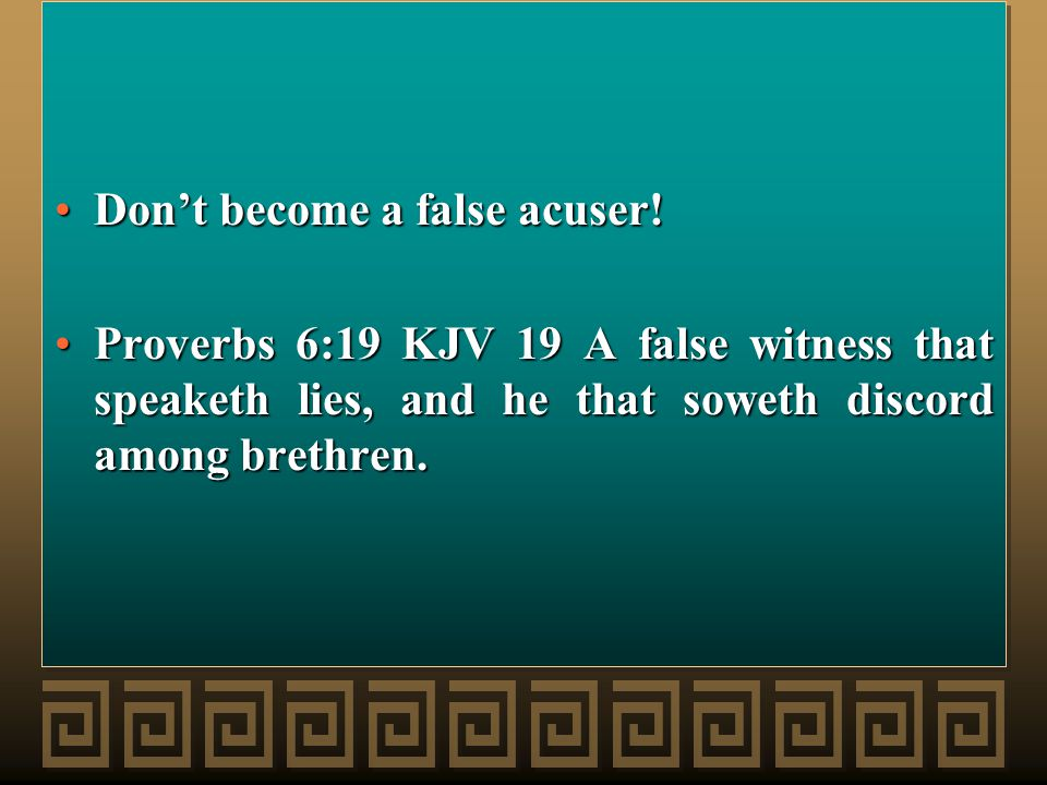 Dont become a false acuser!Dont become a false acuser.