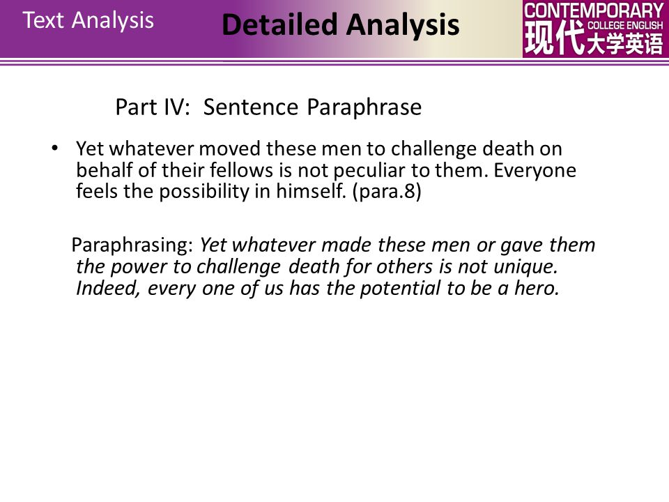 Text Analysis Detailed Analysis Part IV: Sentence Paraphrase He was there, in the essential, classic circumstance. (para.7) Paraphrasing: What happene