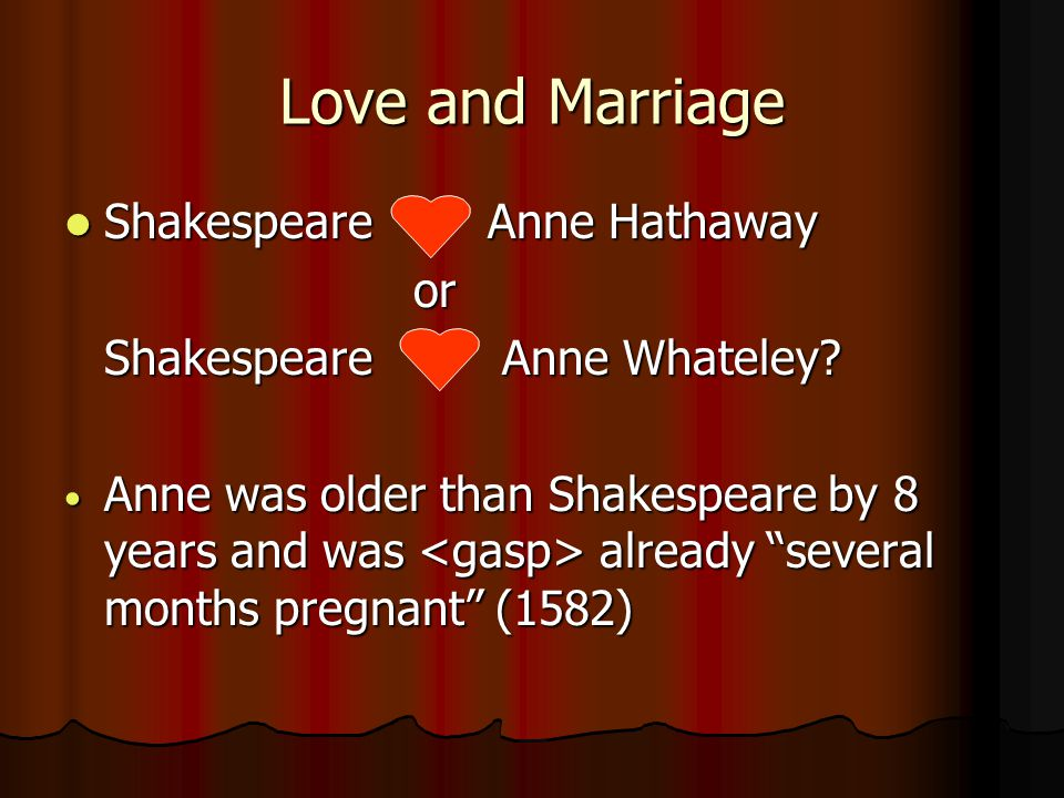 Love and Marriage Shakespeare Anne Hathaway Shakespeare Anne Hathaway or or Shakespeare Anne Whateley.