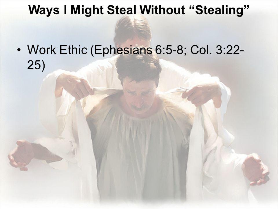 Work Ethic (Ephesians 6:5-8; Col. 3:22- 25)